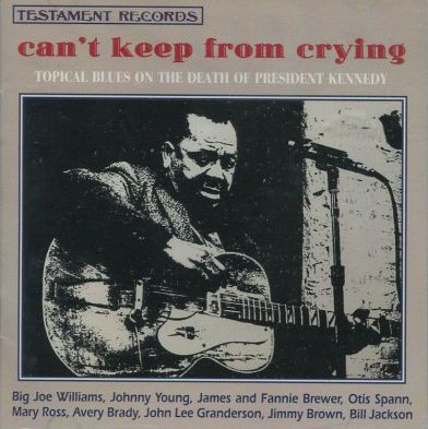 Image for Can't Keep From Crying: Topical Blues on the Death of President Kennedy