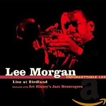 Image for Lee Morgan Unforgettable Lee! Live at Birdland