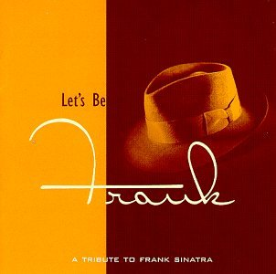 Image for Let's Be Frank: A Tribute to Frank Sinatra