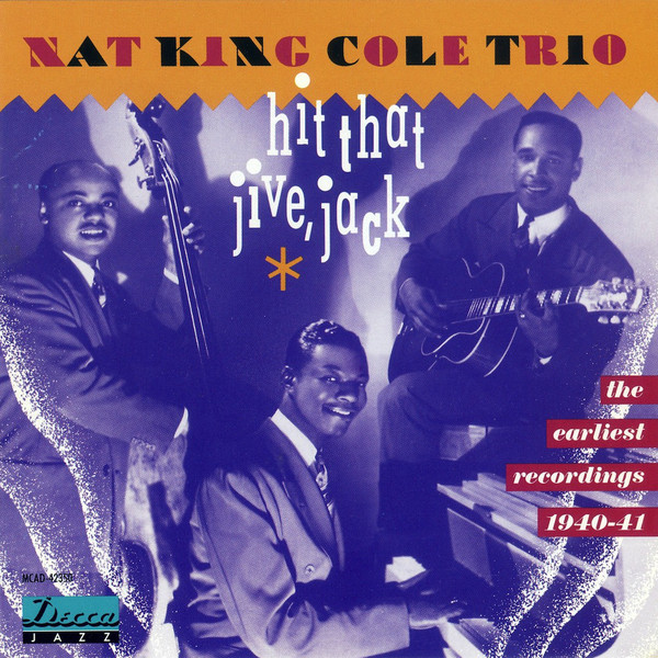 Image for Hit That Jive, Jack: Nat King Cole Trio, The Earliest Recordings 1940-41
