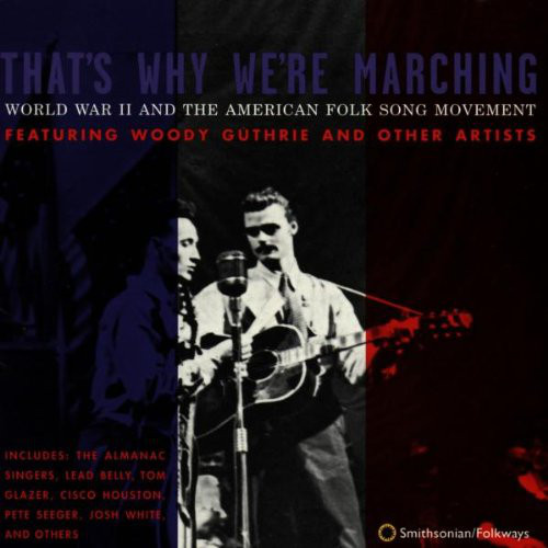 Image for That's Why We're Marching: World War II and the American Folksong Movement