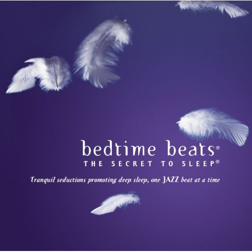 Image for Bedtime Beats: The Secret To Sleep - Tranquil Seductions One Jazz Beat At A Time